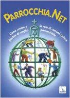 Parrocchia.net. Come creare e gestire al meglio la rete di comunicazione parrocchiale - Autori vari