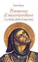 Francesco il misericordioso - Pietro Messa