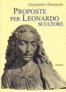 Copertina di 'Proposte per Leonardo scultore. Con il saggio Prospettiva «di spiracolo»'