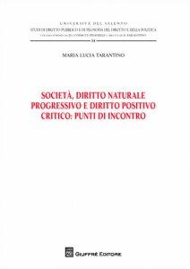 Copertina di 'Società, diritto naturale progressivo e diritto positivo critico: punti di incontro'