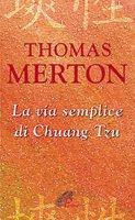 La via semplice di Chuang Tzu - Thomas Merton