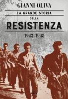 La grande storia della Resistenza (1943-1948). Con ebook - Oliva Gianni