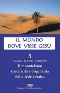 Copertina di 'Il mondo dove visse Gesù [vol_5] / Il monoteismo. Specificità e originalità della fede ebraica'