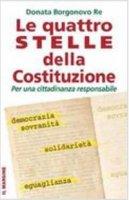 Quattro stelle della costituzione. Per una cittadinanza responsabile (Le) - Donata Borgonovo Re