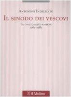Il sinodo dei vescovi. La collegialità sospesa (1965-1985) - Indelicato Antonino