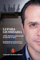 """Lupara giudiziaria. """"Nella dialettica processuale un arresto ci sta!"""" - De Luca Cateno"""