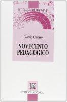 Novecento pedagogico. Profilo delle teorie educative contemporanee. - Giorgio Chiosso