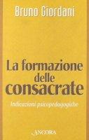 La formazione delle consacrate. Indicazioni psicopedagogiche - Giordani Bruno