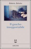 Il gaucho insopportabile - Bolaño Roberto