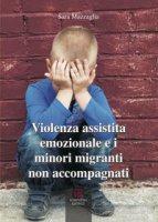 Violenza assistita emozionale e i minori migranti non accompagnati - Mazzaglia Sara