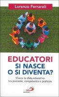 Educatori si nasce o si diventa? - Lorenzo Ferraroli