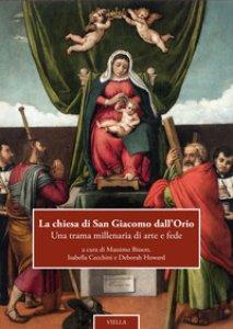 Copertina di 'La chiesa di San Giacomo dall'Orio. Una trama millenaria di arte e fede'