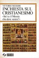 Inchiesta sul cristianesimo - Vittorio Messori