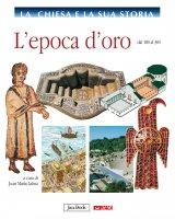 La Chiesa e la sua storia. 2: Epoca d'oro dal 180 al 381. (L')