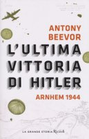 L' ultima vittoria di Hitler. Arnhem 1944 - Beevor Antony