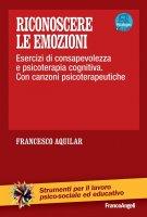 Riconoscere le emozioni. Esercizi di consapevolezza in psicoterapia cognitiva. Con canzoni psicoterapeutiche - Francesco Aquilar