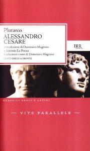 Copertina di 'Vite parallele. Alessandro e Cesare. Testo greco a fronte'