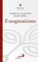 Neognosticismo (Il) - Kurt Appel , Isabella Guanzini