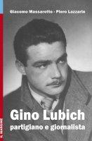 Gino Lubich, partigiano e giornalista - Giacomo Massarotto , Piero Lazzarin