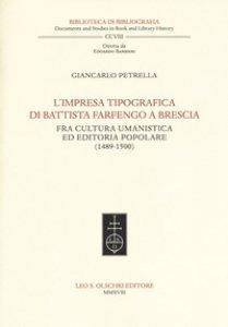 Copertina di 'L' impresa tipografica di Battista Farfengo a Brescia. Fra cultura umanistica ed editoria popolare (1489-1500)'