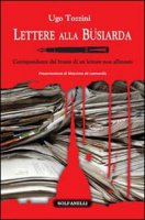 Lettere alla Büsiarda. Corrispondenza dal fronte di un lettore non allineato - Tozzini Ugo