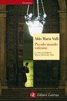 Piccolo mondo vaticano - Aldo Maria Valli