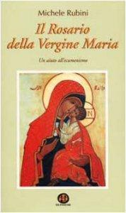 Copertina di 'Il rosario della Vergine Maria. Un aiuto all'ecumenismo'