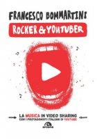 Rocker & youtuber. La musica in video sharing - Bommartini Francesco
