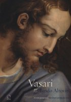 Vasari per Bindo Altoviti. Il Cristo portacroce-Vasari for Bindo Altoviti. The Christ Carrying the Cross. Ediz. a colori