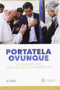 Copertina di 'Portatela ovunque. Al Giubileo 2015 con la croce di Lampedusa.'