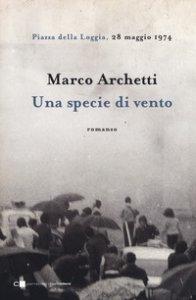 Copertina di 'Una specie di vento. Piazza della Loggia, 28 maggio 1974'