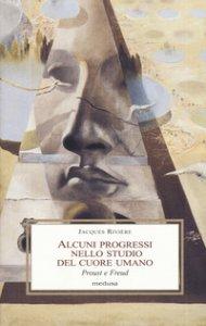Copertina di 'Alcuni progressi nello studio del cuore umano. Proust e Freud'