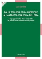 Dalla teologia della creazione all'antropologia della bellezza - De Rosa Luca
