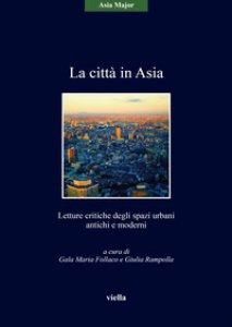 Copertina di 'La città in Asia. Letture critiche degli spazi urbani antichi e moderni'