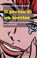 Il prezzo di un sorriso. Vita, linguaggi e sfruttamento nei call center - Pezzulli Francesco M.