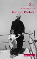 Mio zio Paolo VI - Montini Chiara