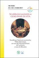 Signore da chi andremo? Sei celebrazioni eucaristiche su Gesù pane di vita - Astori Eugenio G.