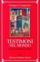 Testimoni nel mondo. Per una spiritualità della politica - Giorgio Campanini