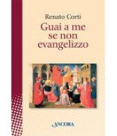 Guai a me se non evangelizzo - Renato Corti