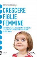 Crescere figlie femmine - Steve Biddulph
