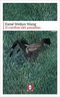 Il confine del paradiso - Esmé Weijun Wang