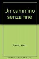 Un cammino senza fine - Carretto Carlo