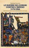 Le guerre dei comuni contro l'impero. Organizzazione, equipaggiamento e tattiche. Guerrieri e soldati d'Italia - Esposito Gabriele