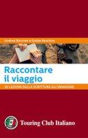 Raccontare il viaggio. 30 lezioni dalla scrittura all'immagine - Bocconi Andrea, Bosticco Guido