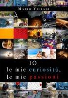 Io, le mie curiosità, le mie passioni - Villani Mario