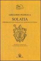 Solatia. Chronologica sacrosanctae aquensis ecclesiae - Pedroca Gregorio