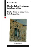 Charles Buls e il restauro. Antologia critica. Ediz. italiana e francese - Naretto Monica