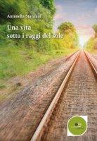 Una vita sotto i raggi del sole - Stanzani Antonella