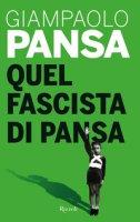 Quel fascista di Pansa - Pansa Giampaolo