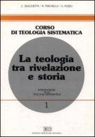 La teologia tra rivelazione e storia - Fisichella Rino, Pozzo Guido, Rocchetta Carlo